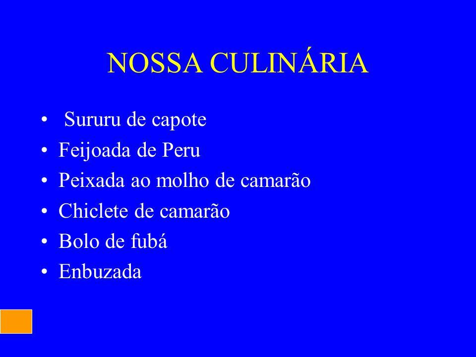 NOSSA CULINÁRIA Sururu de capote Feijoada de Peru Peixada ao molho de camarão Chiclete de camarão Bolo de fubá Enbuzada