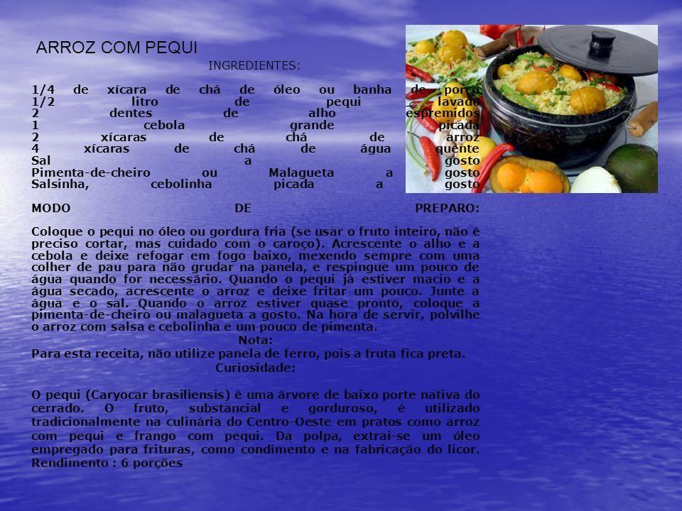 ARROZ COM PEQUI INGREDIENTES: 1/4 de xícara de chá de óleo ou banha de porco 1/2 litro de pequi lavado 2 dentes de alho espremidos 1 cebola grande pic