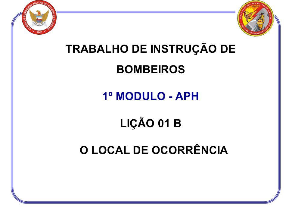TRABALHO DE INSTRUÇÃO DE BOMBEIROS 1º MODULO - APH LIÇÃO 01 B O LOCAL DE OCORRÊNCIA