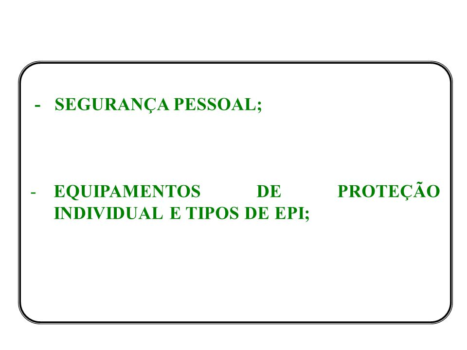 - SEGURANÇA PESSOAL; -EQUIPAMENTOS DE PROTEÇÃO INDIVIDUAL E TIPOS DE EPI;