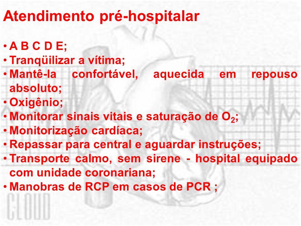 Atendimento pré-hospitalar A B C D E; Tranqüilizar a vítima; Mantê-la confortável, aquecida em repouso absoluto; Oxigênio; Monitorar sinais vitais e s