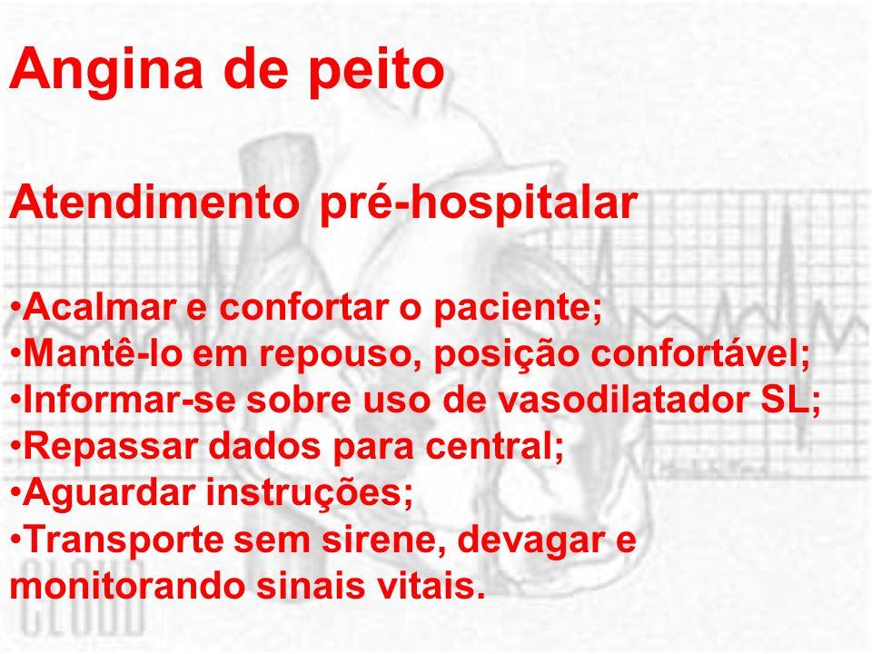 Angina de peito Atendimento pré-hospitalar Acalmar e confortar o paciente; Mantê-lo em repouso, posição confortável; Informar-se sobre uso de vasodila