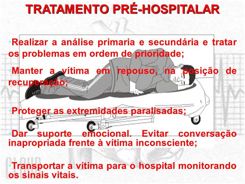 TRATAMENTO PRÉ-HOSPITALAR Realizar a análise primaria e secundária e tratar os problemas em ordem de prioridade; Manter a vítima em repouso, na posiçã
