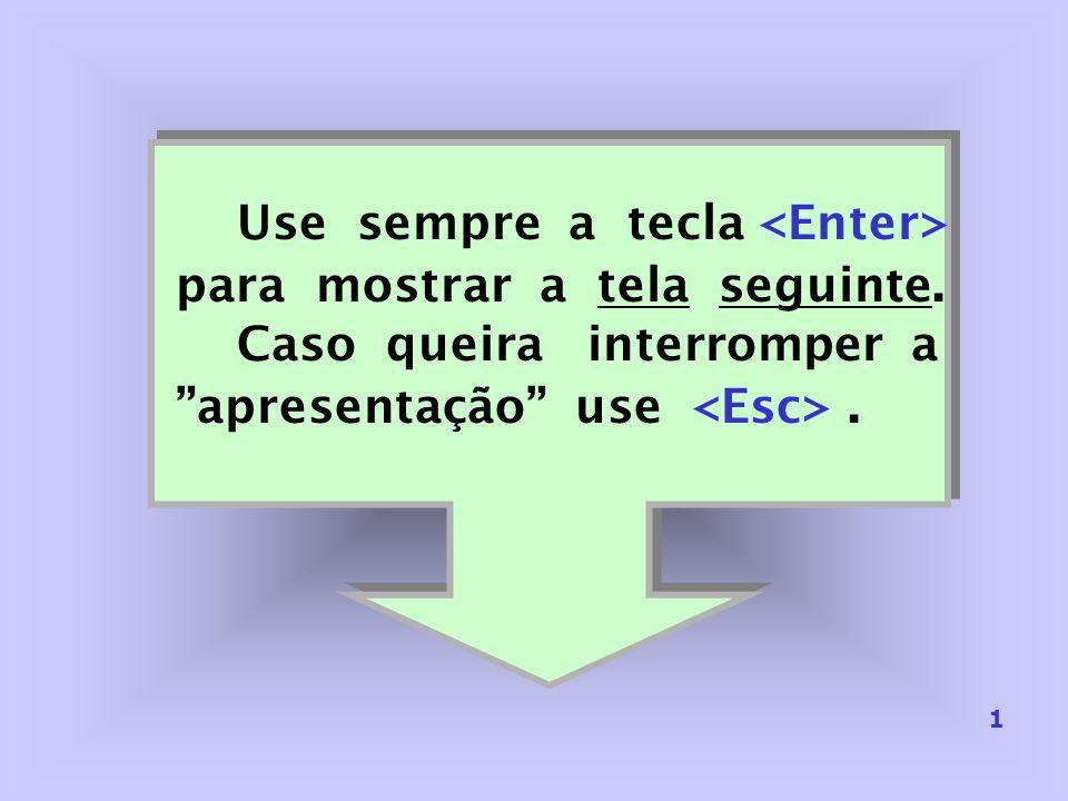 Use sempre a tecla para mostrar a tela seguinte. Caso queira interromper a apresentação use. 1