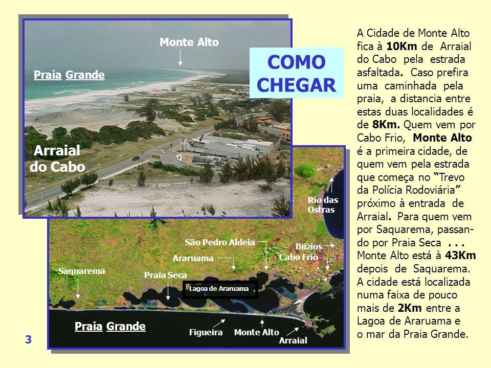 A Cidade de Monte Alto fica à 10Km de Arraial do Cabo pela estrada asfaltada.