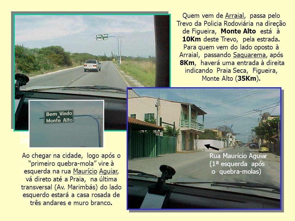 Ao chegar na cidade, logo após o primeiro quebra-mola vire à esquerda na rua Maurício Aguiar, vá direto até a Praia, na última transversal (Av.