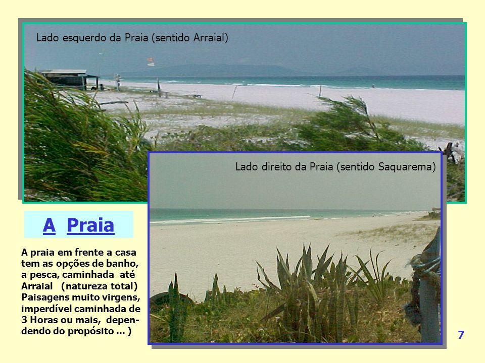 A Praia A praia em frente a casa tem as opções de banho, a pesca, caminhada até Arraial (natureza total) Paisagens muito virgens, imperdível caminhada de 3 Horas ou mais, depen- dendo do propósito...