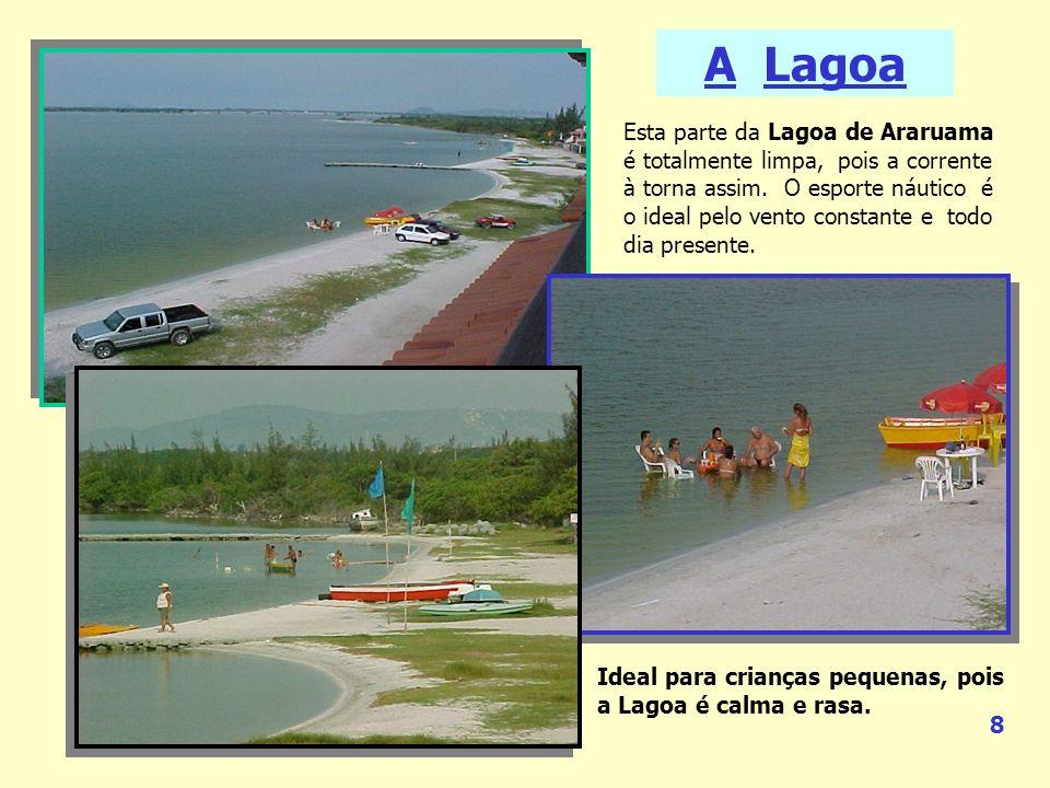 A Lagoa Esta parte da Lagoa de Araruama é totalmente limpa, pois a corrente à torna assim.