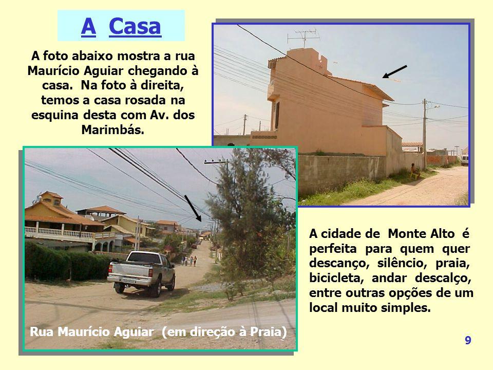 A foto abaixo mostra a rua Maurício Aguiar chegando à casa.