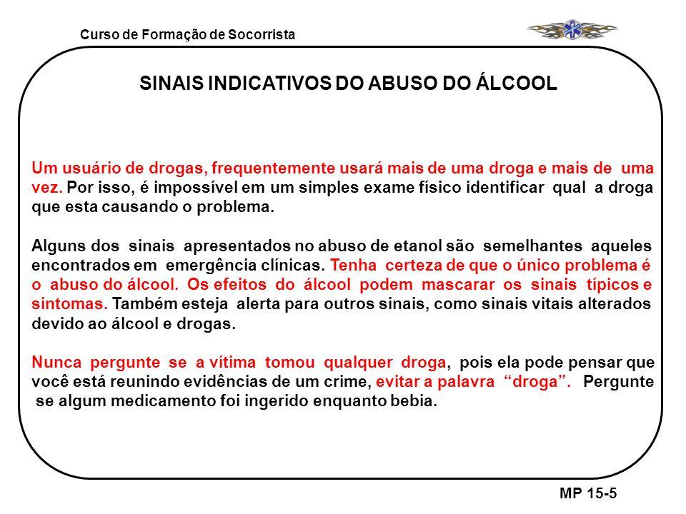 Curso de Formação de Socorrista MP 15-5 SINAIS INDICATIVOS DO ABUSO DO ÁLCOOL Um usuário de drogas, frequentemente usará mais de uma droga e mais de u