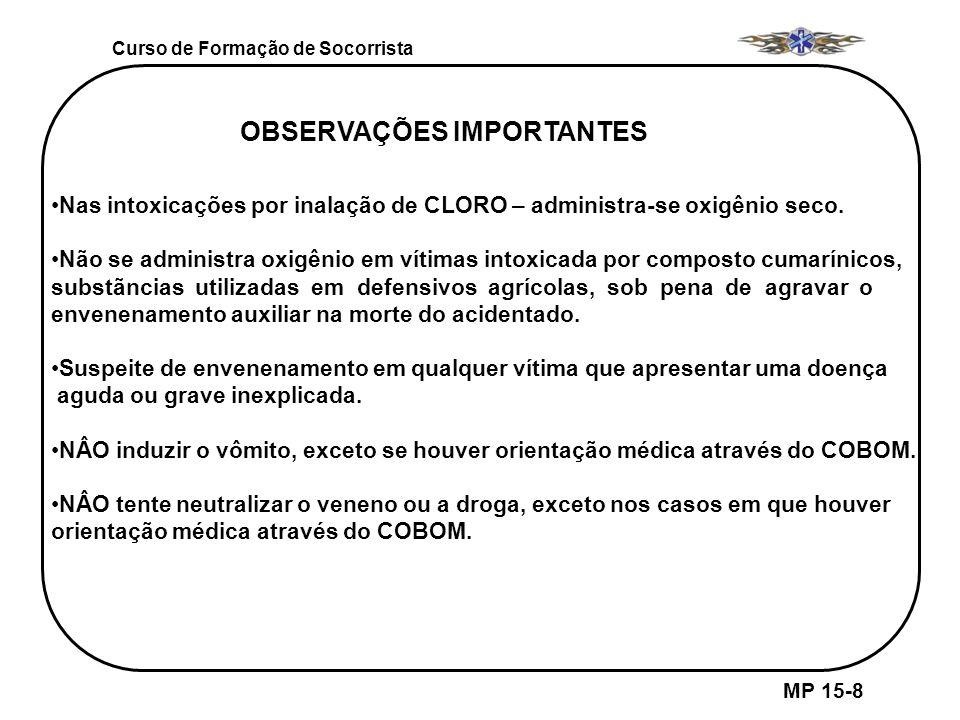 Curso de Formação de Socorrista MP 15-8 OBSERVAÇÕES IMPORTANTES Nas intoxicações por inalação de CLORO – administra-se oxigênio seco. Não se administr