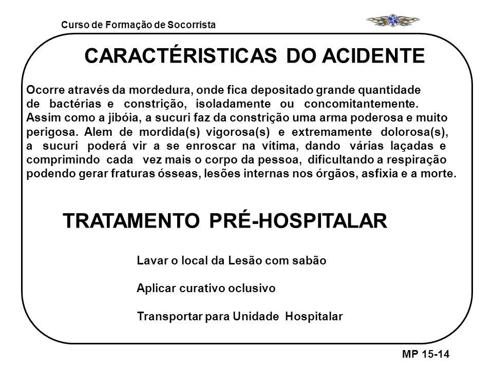 MP 15-14 Curso de Formação de Socorrista CARACTÉRISTICAS DO ACIDENTE Ocorre através da mordedura, onde fica depositado grande quantidade de bactérias
