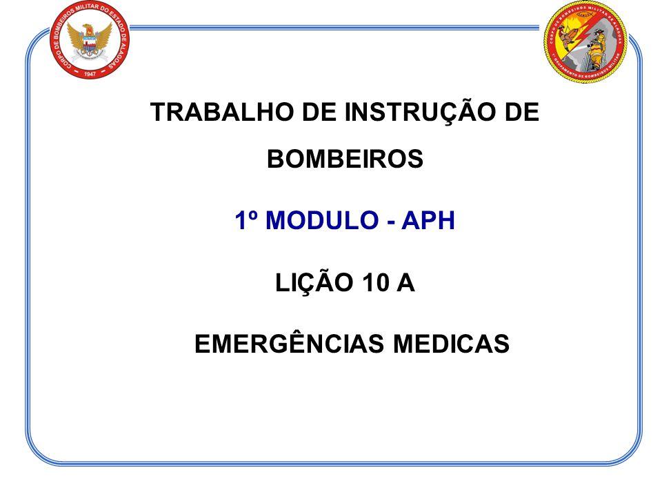 TRABALHO DE INSTRUÇÃO DE BOMBEIROS 1º MODULO - APH LIÇÃO 10 A EMERGÊNCIAS MEDICAS