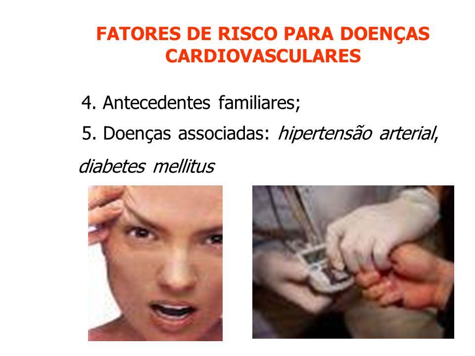 FATORES DE RISCO PARA DOENÇAS CARDIOVASCULARES 4.Antecedentes familiares; 5.