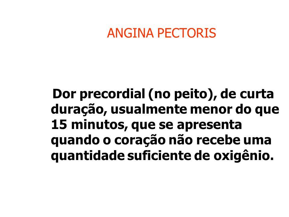 ANGINA PECTORIS Dor precordial (no peito), de curta duração, usualmente menor do que 15 minutos, que se apresenta quando o coração não recebe uma quantidade suficiente de oxigênio.