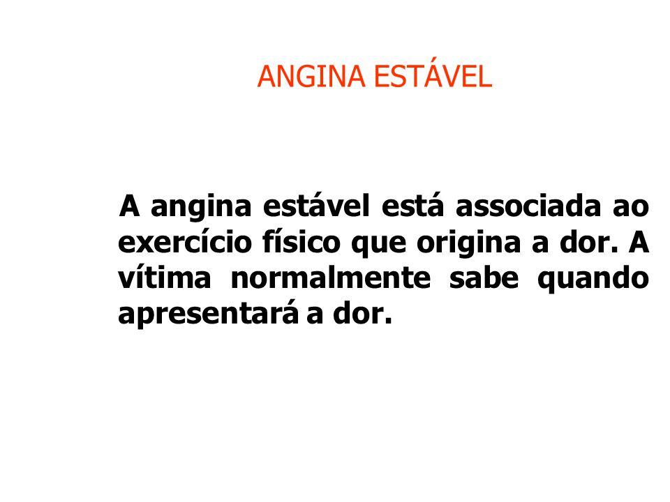 ANGINA ESTÁVEL A angina estável está associada ao exercício físico que origina a dor.