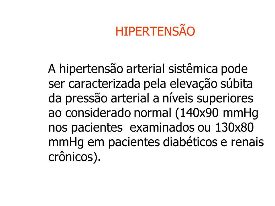 HIPERTENSÃO A hipertensão arterial sistêmica pode ser caracterizada pela elevação súbita da pressão arterial a níveis superiores ao considerado normal (140x90 mmHg nos pacientes examinados ou 130x80 mmHg em pacientes diabéticos e renais crônicos).