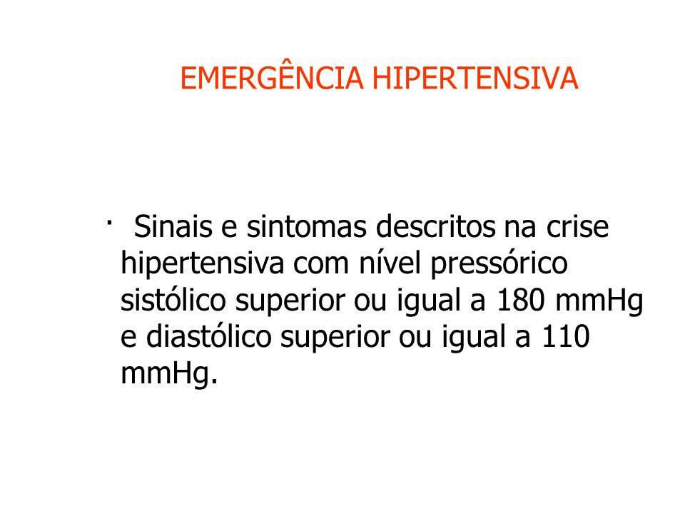 EMERGÊNCIA HIPERTENSIVA · Sinais e sintomas descritos na crise hipertensiva com nível pressórico sistólico superior ou igual a 180 mmHg e diastólico superior ou igual a 110 mmHg.
