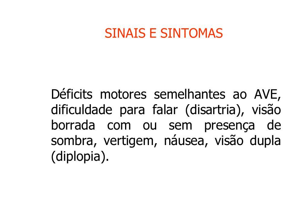 SINAIS E SINTOMAS Déficits motores semelhantes ao AVE, dificuldade para falar (disartria), visão borrada com ou sem presença de sombra, vertigem, náusea, visão dupla (diplopia).