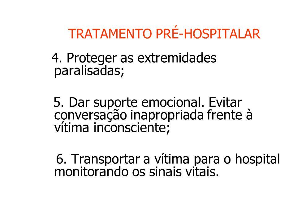 TRATAMENTO PRÉ-HOSPITALAR 4.Proteger as extremidades paralisadas; 5.