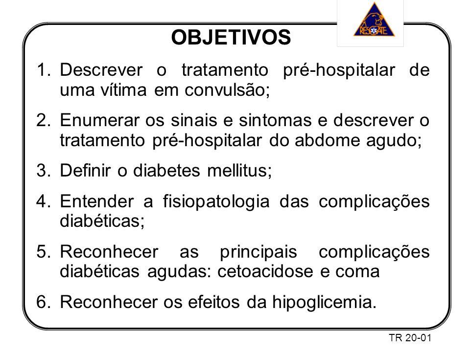 OBJETIVOS 1.Descrever o tratamento pré-hospitalar de uma vítima em convulsão; 2.Enumerar os sinais e sintomas e descrever o tratamento pré-hospitalar do abdome agudo; 3.Definir o diabetes mellitus; 4.Entender a fisiopatologia das complicações diabéticas; 5.Reconhecer as principais complicações diabéticas agudas: cetoacidose e coma 6.Reconhecer os efeitos da hipoglicemia.
