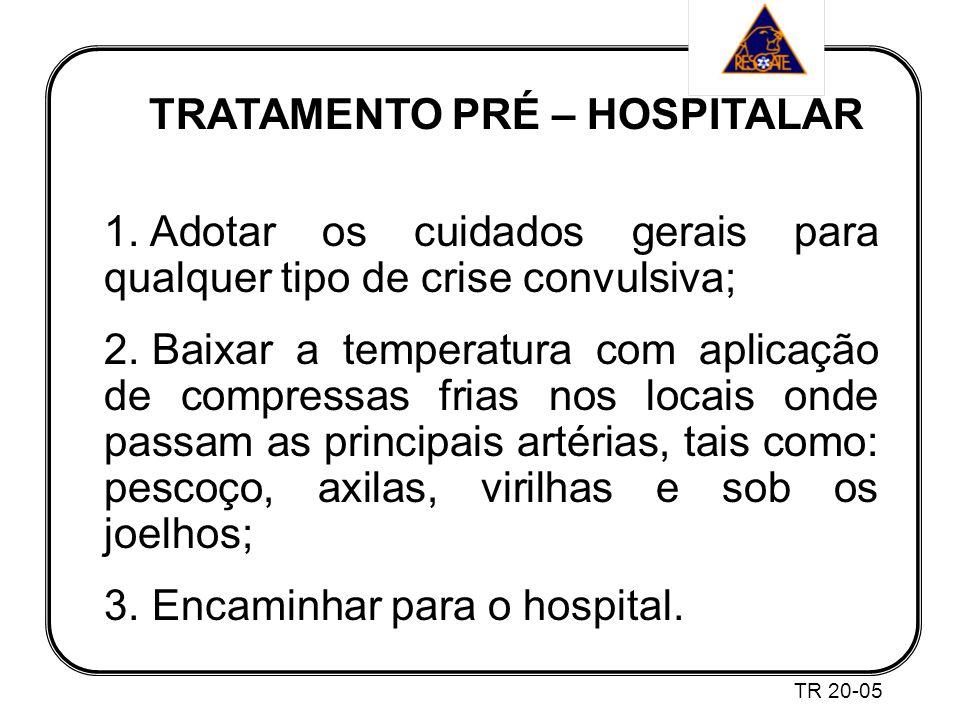 TRATAMENTO PRÉ – HOSPITALAR 1.Adotar os cuidados gerais para qualquer tipo de crise convulsiva; 2.