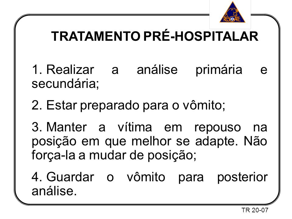 TRATAMENTO PRÉ-HOSPITALAR 1.Realizar a análise primária e secundária; 2.