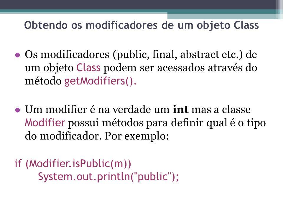 Obtendo os modificadores de um objeto Class Os modificadores (public, final, abstract etc.) de um objeto Class podem ser acessados através do método g