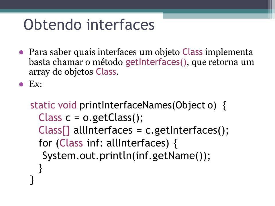 Obtendo interfaces Para saber quais interfaces um objeto Class implementa basta chamar o método getInterfaces(), que retorna um array de objetos Class.