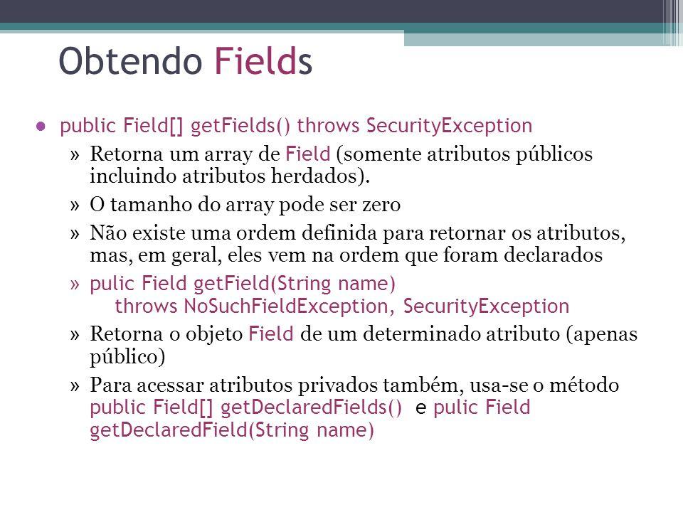 Obtendo Fields public Field[] getFields() throws SecurityException » Retorna um array de Field (somente atributos públicos incluindo atributos herdados).