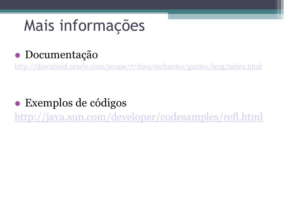 Mais informações Documentação http://download.oracle.com/javase/7/docs/technotes/guides/lang/index.html Exemplos de códigos http://java.sun.com/develo