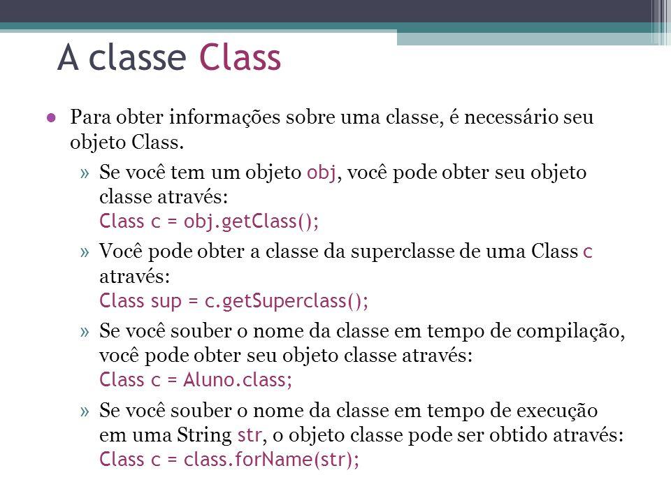 Obetndo o nome da classe Se você tem uma classe de objeto c, pode-se obter o nome da classe com o comando c.getName() getName retorna o nome completo da classe (incluindo pacotes), Class c = Button.class; String s = c.getName(); System.out.println(s); irá exibir: java.awt.Button A classe Class e seus métodos estão em java.lang, que é um pacote de classes que sempre é importado para qualquer programa Java.