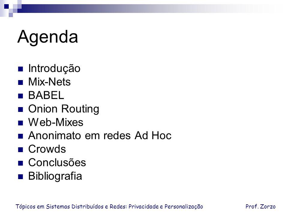 Tópicos em Sistemas Distribuídos e Redes: Privacidade e PersonalizaçãoProf. Zorzo Agenda Introdução Mix-Nets BABEL Onion Routing Web-Mixes Anonimato e