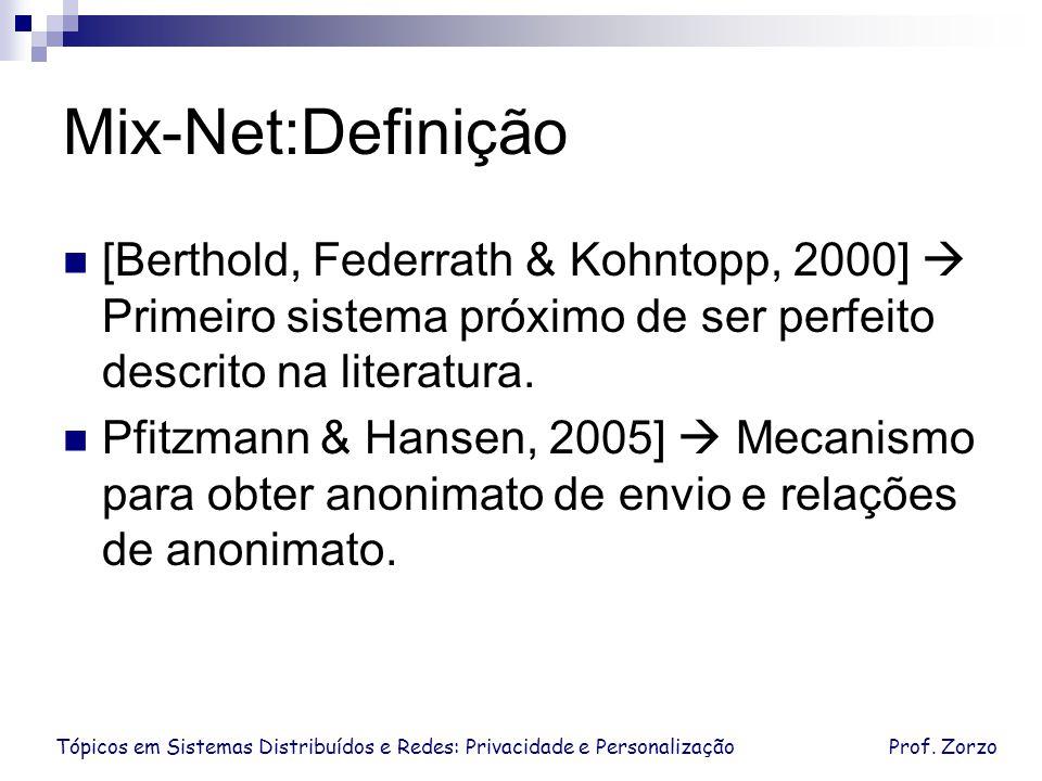 Tópicos em Sistemas Distribuídos e Redes: Privacidade e PersonalizaçãoProf. Zorzo Mix-Net:Definição [Berthold, Federrath & Kohntopp, 2000] Primeiro si