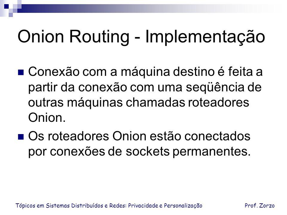 Tópicos em Sistemas Distribuídos e Redes: Privacidade e PersonalizaçãoProf. Zorzo Onion Routing - Implementação Conexão com a máquina destino é feita