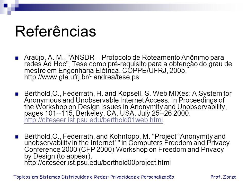 Tópicos em Sistemas Distribuídos e Redes: Privacidade e PersonalizaçãoProf. Zorzo Referências Araújo, A. M.,