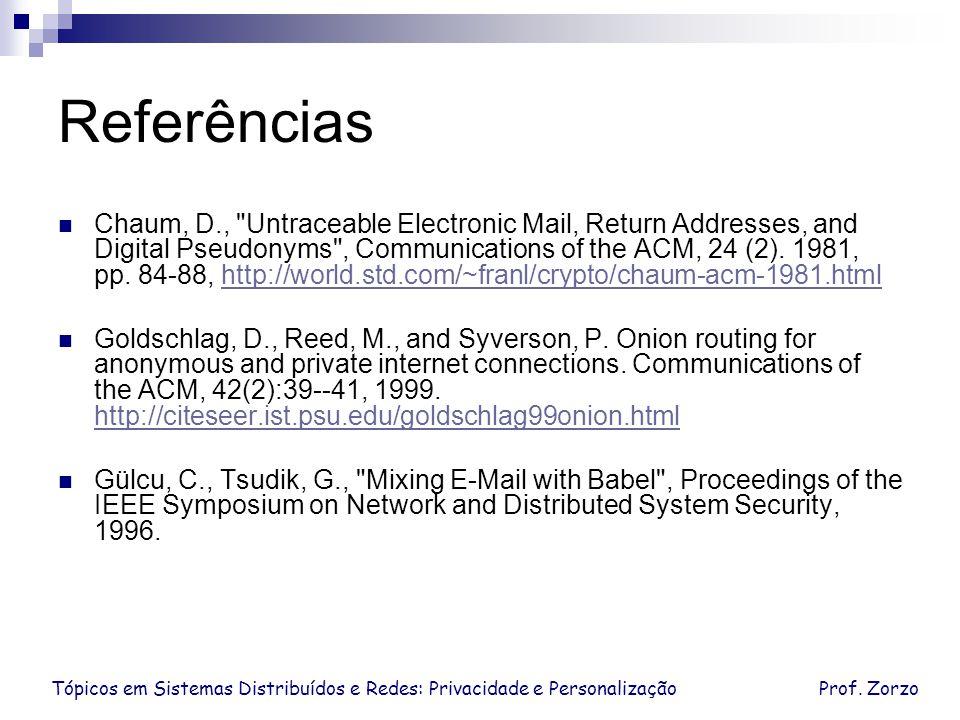 Tópicos em Sistemas Distribuídos e Redes: Privacidade e PersonalizaçãoProf. Zorzo Referências Chaum, D.,