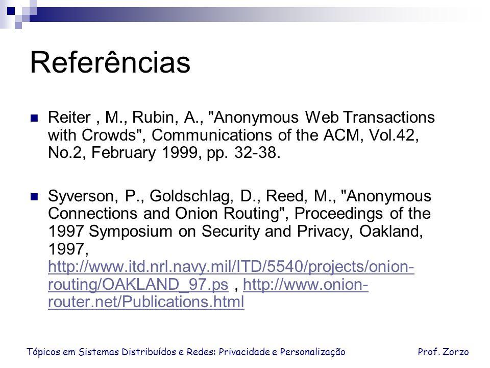 Tópicos em Sistemas Distribuídos e Redes: Privacidade e PersonalizaçãoProf. Zorzo Referências Reiter, M., Rubin, A.,