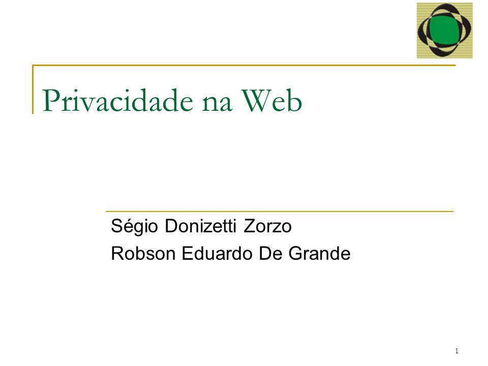 1 Privacidade na Web Ségio Donizetti Zorzo Robson Eduardo De Grande