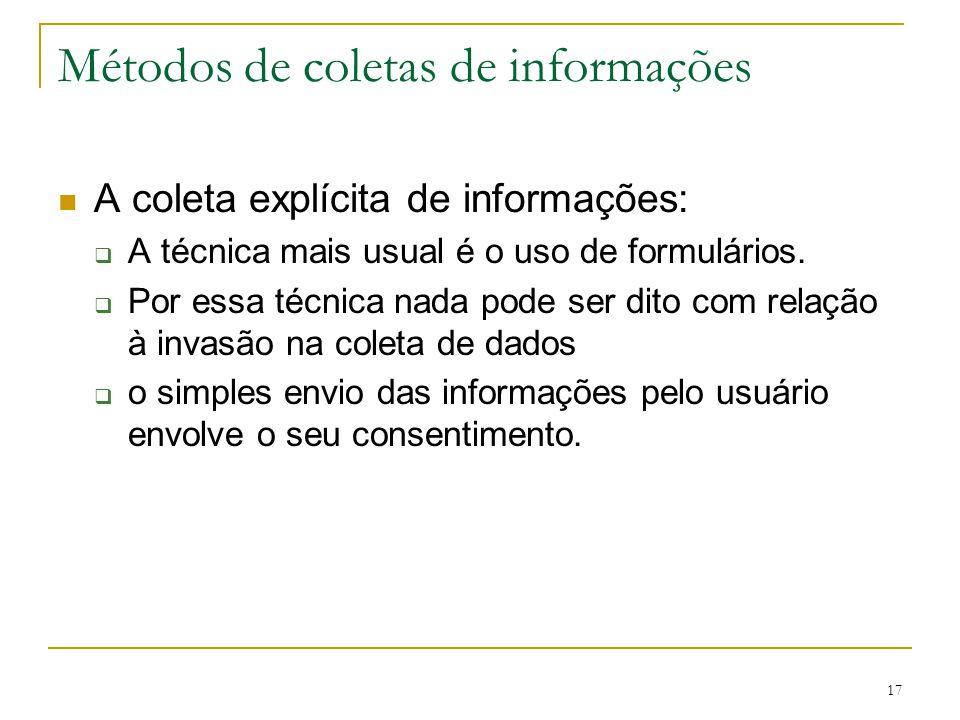 17 Métodos de coletas de informações A coleta explícita de informações: A técnica mais usual é o uso de formulários. Por essa técnica nada pode ser di