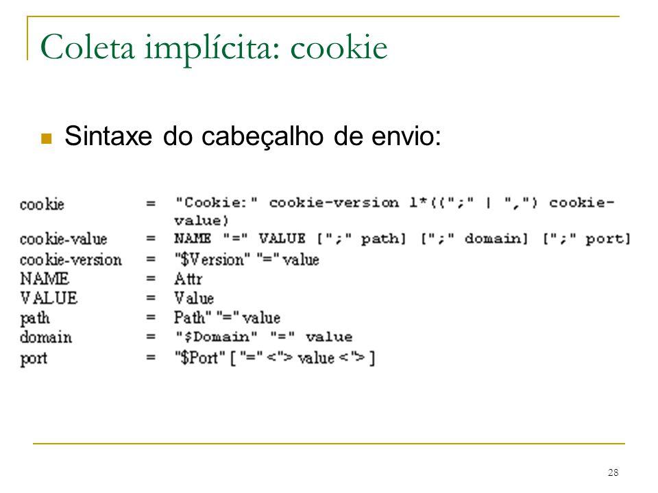 28 Coleta implícita: cookie Sintaxe do cabeçalho de envio: