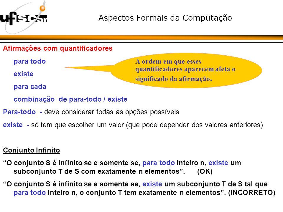 Aspectos Formais da Computação Afirmações com quantificadores para todo existe para cada combinação de para-todo / existe Para-todo - deve considerar