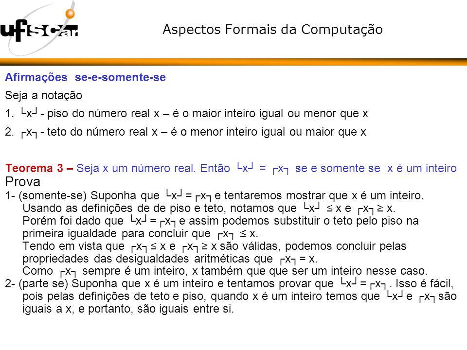 Aspectos Formais da Computação Afirmações se-e-somente-se Seja a notação 1. x- piso do número real x – é o maior inteiro igual ou menor que x 2. x- te