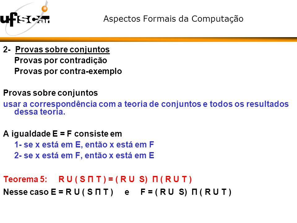 Aspectos Formais da Computação 2- Provas sobre conjuntos Provas por contradição Provas por contra-exemplo Provas sobre conjuntos usar a correspondênci