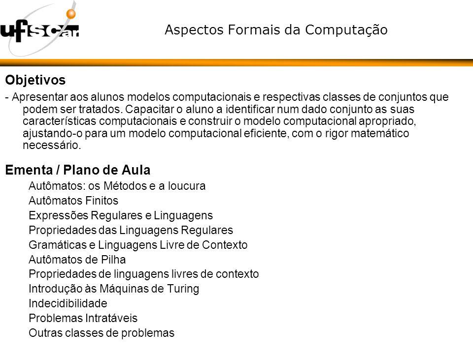 Aspectos Formais da Computação Objetivos - Apresentar aos alunos modelos computacionais e respectivas classes de conjuntos que podem ser tratados. Cap