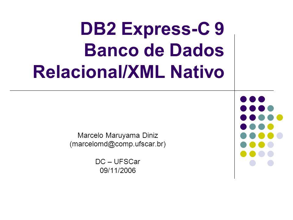 Agenda Introdução ao DB2 Express-C 9 Comandos relacionais XML XPath SQL/XML XQuery