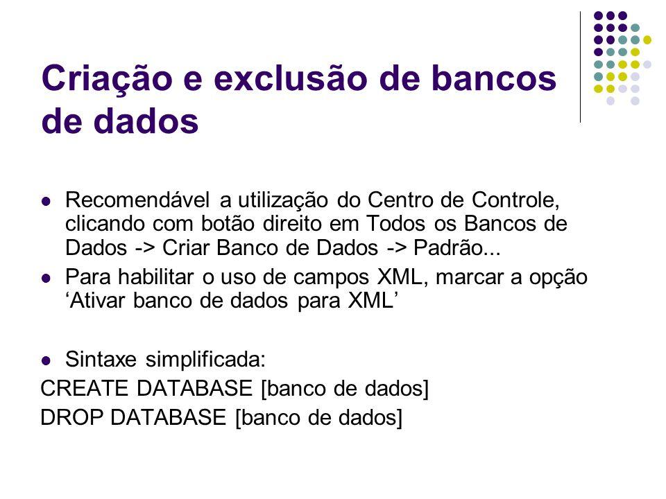 Criação e exclusão de tabelas Recomendável a utilização do Centro de Controle, clicando com o botão direito em Tabelas -> Criar na sub-árvore do banco de dados.