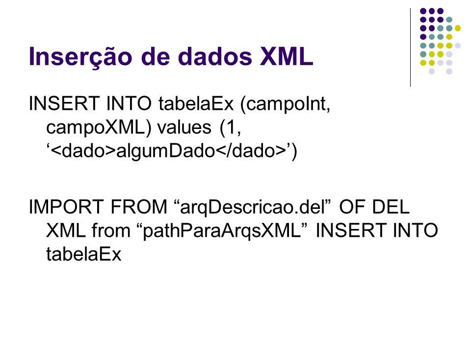 Inserção de dados XML Onde: arqDescricao.del tem os dados e referências para arquivos XML a serem incluídos, separados por vírgula.