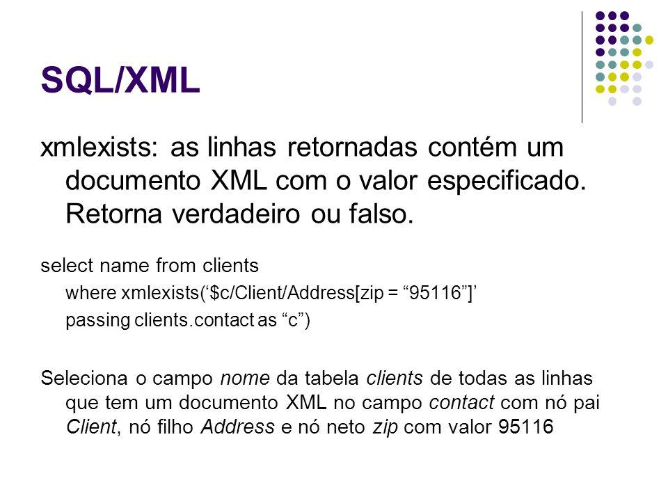 SQL/XML xmlquery: retorna elementos do documento XML select xmlquery($c/Client/email passing contact as c) from clients where status = Gold Seleciona os nós email filhos do nó Client do documento XML no campo contact da tabela clients sendo o campo status igual a Gold.