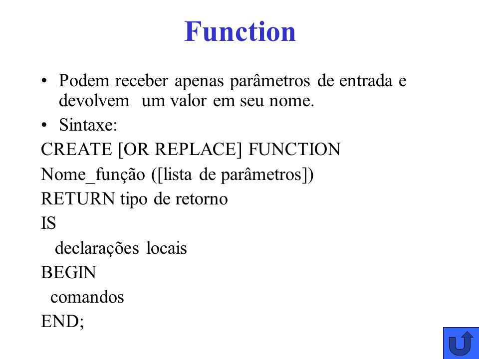 Function Podem receber apenas parâmetros de entrada e devolvem um valor em seu nome.